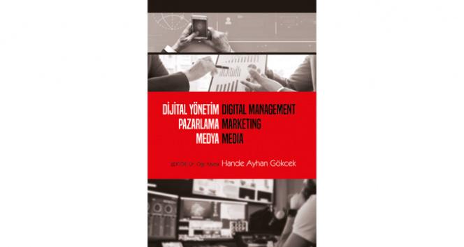 """10 akademisyenin hazırladığı """"Dijital Yönetim Pazarlama Medya"""" kitabı yayınlandı"""