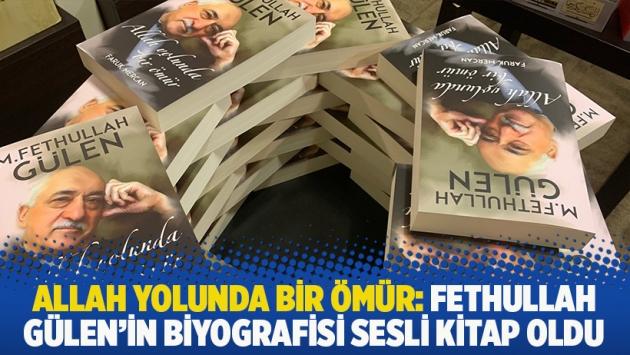 Allah Yolunda Bir Ömür: Fethullah Gülen'in biyografisi sesli kitap oldu