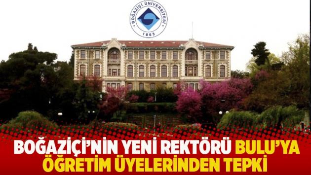 Boğaziçi'nin yeni rektörü Bulu'ya öğretim üyelerinden tepki