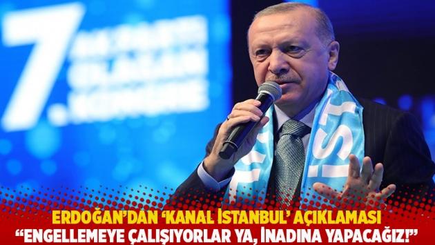 Erdoğan'dan 'Kanal İstanbul' açıklaması: Engellemeye çalışıyorlar ya, inadına yapacağız!