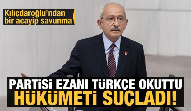 Kılıçdaroğlu'ndan komik 'Türkçe Ezan' açıklaması! Hükümeti suçladı...