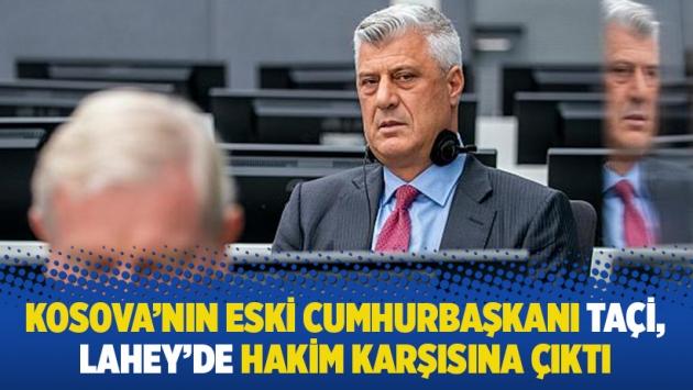 Kosova'nın eski cumhurbaşkanı Taçi, Lahey'de hakim karşısına çıktı