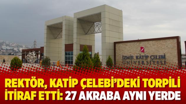 Rektör, Katip Çelebi'deki torpili itiraf etti: 27 akraba aynı yerde