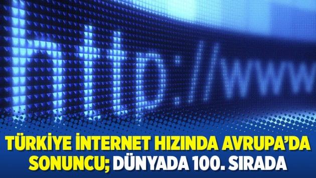 Türkiye internet hızında Avrupa'da sonuncu; dünyada 100. sırada